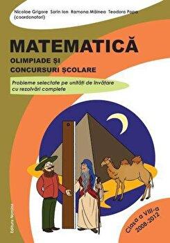 Matematica. Olimpiade si concursuri scolare, clasa a VIII-a (2008-2012)/Nicolae Grigore, Sorin Ion, Ramona Mainea, Teodora Popa
