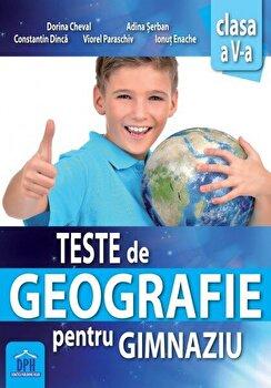 Teste de geografie pentru gimnaziu - clasa a V-a/Dorina Cheval, Adina Serban, Constantin Dinca, Viorel Paraschiv, Ionut Enache