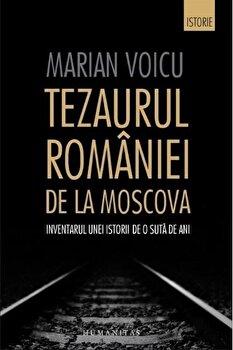 Tezaurul Romaniei de la Moscova. Inventarul unei istorii de o suta de ani/Marian Voicu imagine elefant.ro 2021-2022