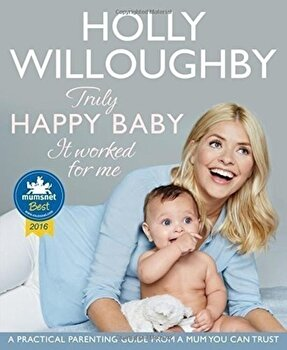 Truly Happy Baby ... It Worked for Me/Holly Willoughby poza cate
