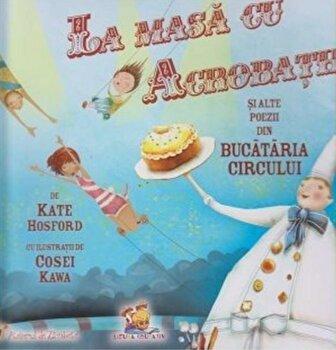 La masa cu acrobatii si alte poezii din Bucataria Circului/Kate Hosford imagine