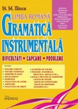 Gramatica instrumentala (II) - Dificultati, Capcane, Probleme/St. M. Ilinca imagine elefant.ro 2021-2022