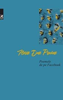 Poemele de pe Facebook/Florin Dan Prodan imagine elefant.ro 2021-2022