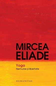 Yoga. Nemurire si libertate/Mircea Eliade imagine elefant.ro 2021-2022