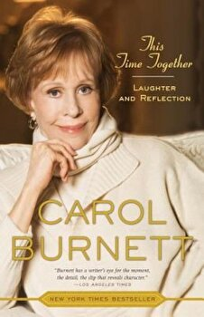 This Time Together: Laughter and Reflection, Paperback/Carol Burnett poza cate