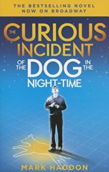 The Curious Incident of the Dog in the Night-Time: (Broadway Tie-In Edition), Paperback/Mark Haddon poza cate