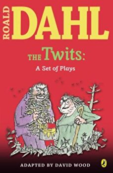 The Twits: A Set of Plays, Paperback/Roald Dahl poza cate