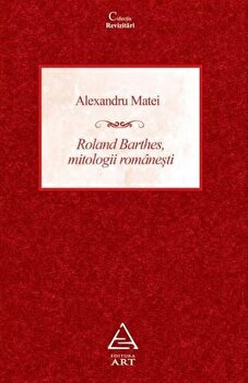 Roland Barthes, mitologii romanesti/Alexandru Matei imagine elefant.ro 2021-2022