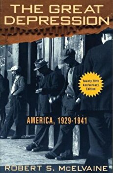 The Great Depression: America 1929-1941, Paperback/Robert S. McElvaine poza cate