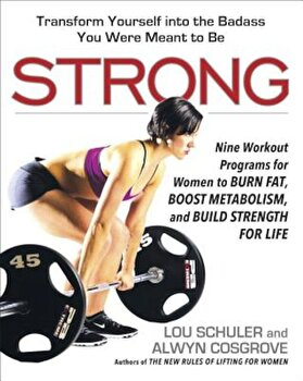 Strong: Nine Workout Programs for Women to Burn Fat, Boost Metabolism, and Build Strength for Life, Paperback/Lou Schuler poza cate