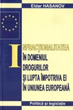 Infractionalitatea in domeniul drogurilor si lupta impotriva ei in Uniunea Europeana/Eldar Hasanov imagine elefant.ro 2021-2022
