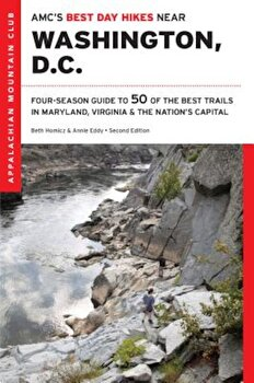AMC's Best Day Hikes Near Washington, D.C.: Four-Season Guide to 50 of the Best Trails in Maryland, Virginia, and the Nation's Capital, Paperback/Beth Homicz poza cate