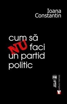 Cum sa nu faci un partid politic-Ioana Constantin imagine