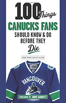 100 Things Canucks Fans Should Know & Do Before They Die, Paperback/Thomas Drance poza cate