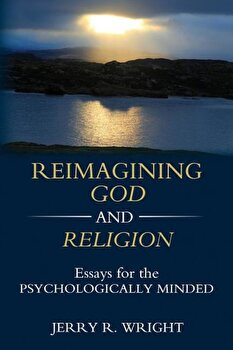 Reimagining God and Religion: Essays for the Psychologically Minded, Paperback/Jerry R. Wright poza cate