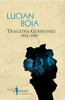 Tragedia Germaniei: 1914-1945/Lucian Boia imagine elefant.ro 2021-2022