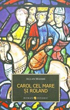 Carol cel Mare si Roland/Allan Massie imagine