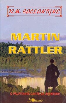 Martin Rattler. O palpitanta carte de aventuri!/R.M. Ballantyne imagine
