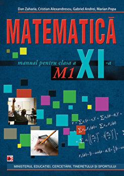 Matematica M1. Manual pentru clasa a XI-a. Editia a II-a/Dan Zaharia, Cristian Alexandrescu, Gabriel Andrei, Marian Popa