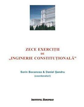 Zece exercitii de Inginerie Constitutionala/Sorin Bocancea, Daniel Sandru imagine