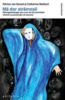 Ma dor stramosii. Psihogenealogia sau cum sa ne schimbam viitorul cunoscandu-ne trecutul (Editia a II-a)/Patrice van Eersel, Catherine Maillard imagine