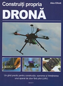 Construiti propria drona. Un ghid practic.../Alex Elliott imagine elefant.ro 2021-2022