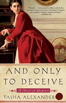 And Only to Deceive, Paperback/Tasha Alexander poza cate