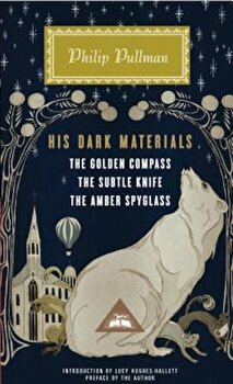His Dark Materials: The Golden Compass, the Subtle Knife, the Amber Spyglass, Hardcover/Philip Pullman poza cate