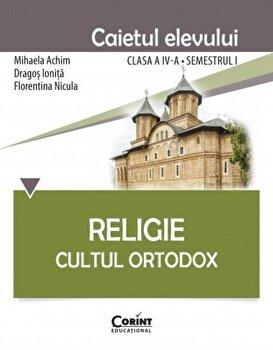 Religie. Cultul Ortodox - Caietul elevului clasa a IV-a, semestrul I/Mihaela Achim, Dragos Ionita, Florentina Nicula