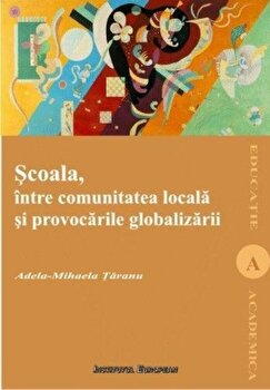 Scoala intre comunitatea locala si globalizare/Adela-Mihaela Taranu imagine elefant.ro