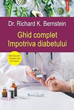 Ghid complet impotriva diabetului/Dr. Richard K. Bernstein imagine elefant.ro 2021-2022