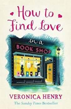 How to Find Love in a Book Shop, Paperback/Veronica Henry poza cate