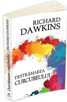 Destramarea curcubeului - stiinta, iluzie si fascinatie/Richard Dawkins imagine elefant.ro 2021-2022
