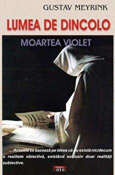 Lumea de dincolo. Moartea violet/Gustav Meyrink poza cate