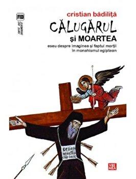 Calugarul si moartea. Eseu despre imaginea si faptul mortii in monahismul egiptean/Cristian Badilita imagine