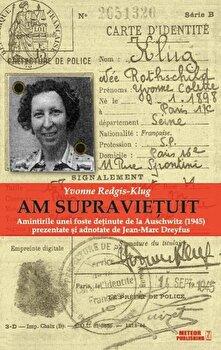 Coperta Carte Am supravietuit. Amintirile unei foste detinute de la Auschwitz (1945) prezentate si adnotate de Jean-Marc Dreyfus