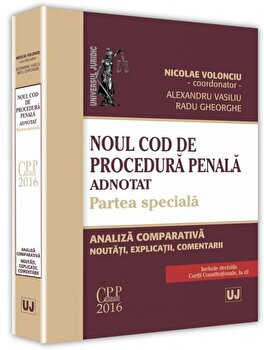 Noul cod de procedura penala adnotat. Partea speciala. Analiza comparativa, noutati, explicatii, comentarii/Nicolae Volonciu imagine elefant.ro 2021-2022