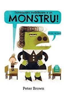 Domnisoara invatatoare e un monstru/Peter Brown