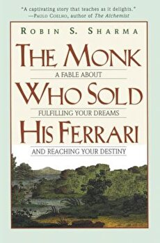 The Monk Who Sold His Ferrari: A Fable about Fulfilling Your Dreams & Reaching Your Destiny, Paperback/Robin Sharma poza cate