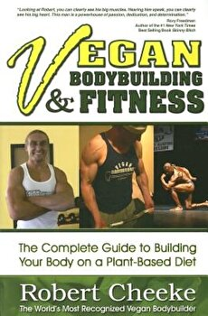 Vegan Bodybuilding & Fitness: The Complete Guide to Building Your Body on a Plant-Based Diet, Paperback/Robert Cheeke poza cate
