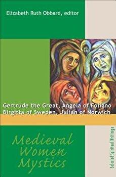 Medieval Women Mystics: Gertrude the Great, Angela of Foligno, Birgitta of Sweden, Julian of Norwich, Paperback/Elizabeth Ruth Obbard poza cate