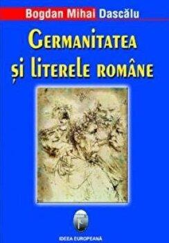Germanitatea si literele romane/Bogdan Mihai Dascalu imagine elefant.ro 2021-2022