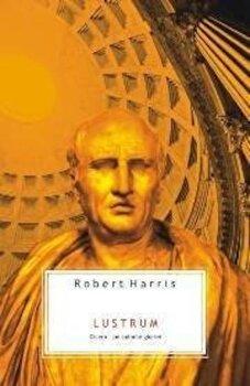Lustrum. Cicero: Pe culmile gloriei/Robert Harris