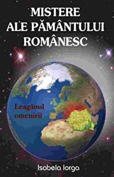 Mistere ale pamantului romanesc/Isabela Iorga