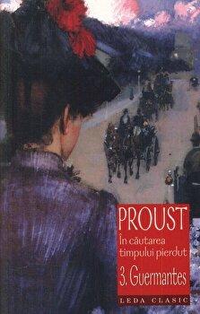 Guermantes, In cautarea timpului pierdut, Vol. 3/Marcel Proust imagine elefant.ro