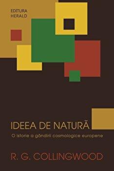 Ideea de natura - O istorie a gandirii cosmologice europene/R.G Collingwood imagine elefant.ro 2021-2022