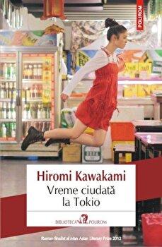 Vreme ciudata la Tokio-Hiromi Kawakami imagine