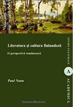 Literatura si cultura finlandeza. O perspectiva romaneasca/Paul Nanu imagine elefant.ro 2021-2022