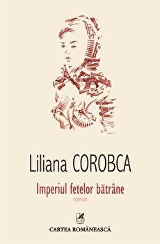 Imperiul fetelor batrane/Liliana Corobca imagine
