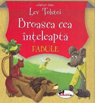 Broasca cea inteleapta, editia a III-a/Lev Tolstoi